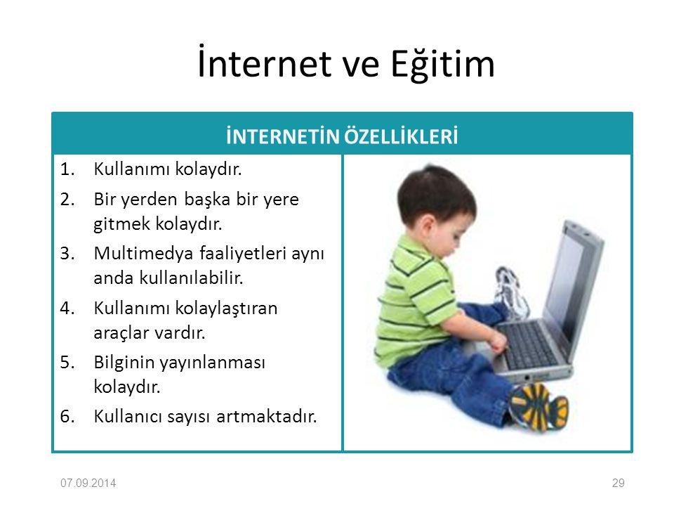 İnternet ve Eğitim İNTERNETİN ÖZELLİKLERİ 1. Kullanımı kolaydır. 2. Bir yerden başka bir yere gitmek kolaydır. 3. Multimedya faaliyetleri aynı anda ku