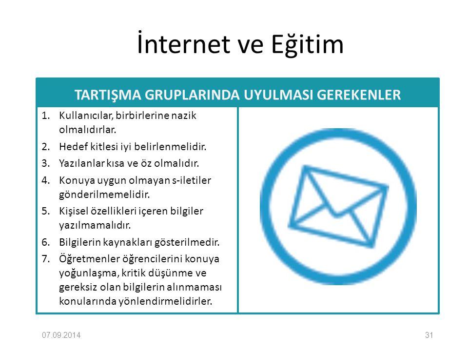 İnternet ve Eğitim TARTIŞMA GRUPLARINDA UYULMASI GEREKENLER 1. Kullanıcılar, birbirlerine nazik olmalıdırlar. 2. Hedef kitlesi iyi belirlenmelidir. 3.