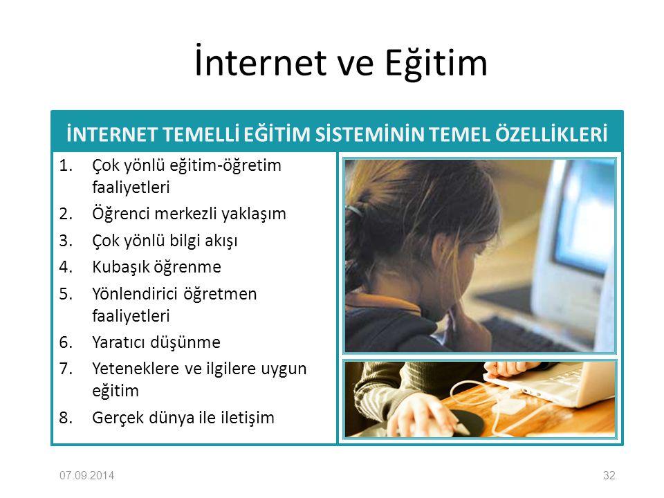 İnternet ve Eğitim İNTERNET TEMELLİ EĞİTİM SİSTEMİNİN TEMEL ÖZELLİKLERİ 1. Çok yönlü eğitim-öğretim faaliyetleri 2. Öğrenci merkezli yaklaşım 3. Çok y