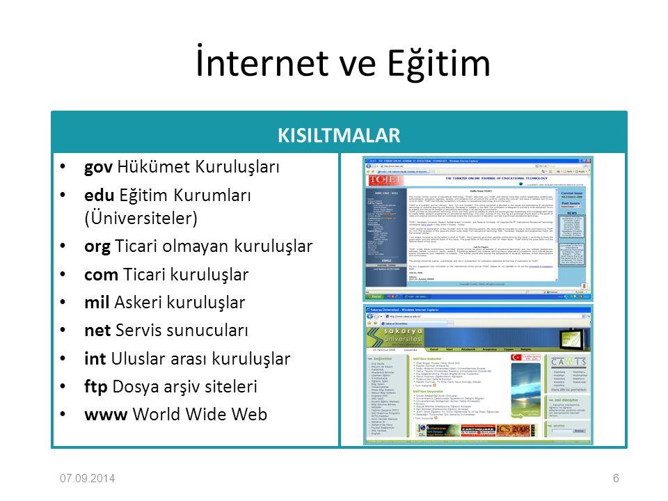 İnternet ve Eğitim İNTERNETİN TARİHSEL GELİŞİMİ 1974: TELNET 1979: USENET 1982: TCP/IP kullanımı 1991: www sistemi 1999: WAP teknolojisi 2000 ve sonrası: Hızlı ve yaygın internet, kaliteli internet uygulamaları 07.09.201417