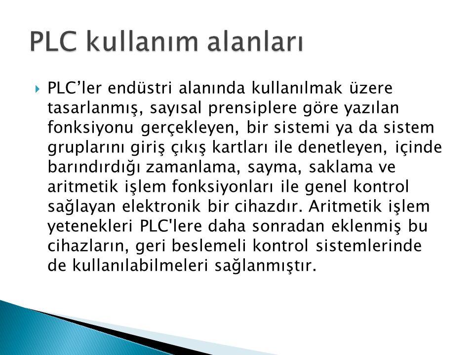  PLC'ler endüstri alanında kullanılmak üzere tasarlanmış, sayısal prensiplere göre yazılan fonksiyonu gerçekleyen, bir sistemi ya da sistem grupların