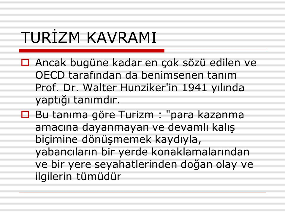 TURİZM KAVRAMI  Ancak bugüne kadar en çok sözü edilen ve OECD tarafından da benimsenen tanım Prof.
