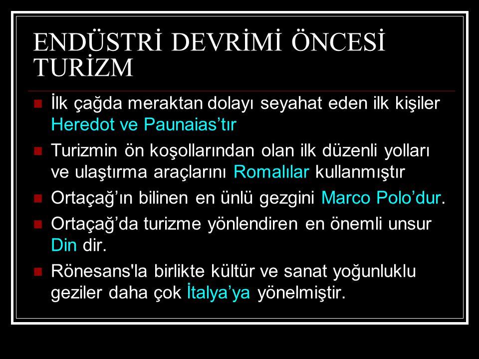 ENDÜSTRİ DEVRİMİ ÖNCESİ TURİZM Anadolu Selçuklu Devleti Kervansaraylar inşaa ettirmiştir.