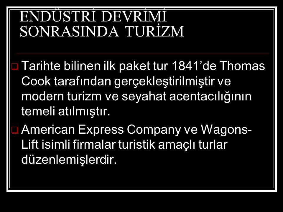 ENDÜSTRİ DEVRİMİ SONRASINDA TURİZM  Tarihte bilinen ilk paket tur 1841'de Thomas Cook tarafından gerçekleştirilmiştir ve modern turizm ve seyahat acentacılığının temeli atılmıştır.