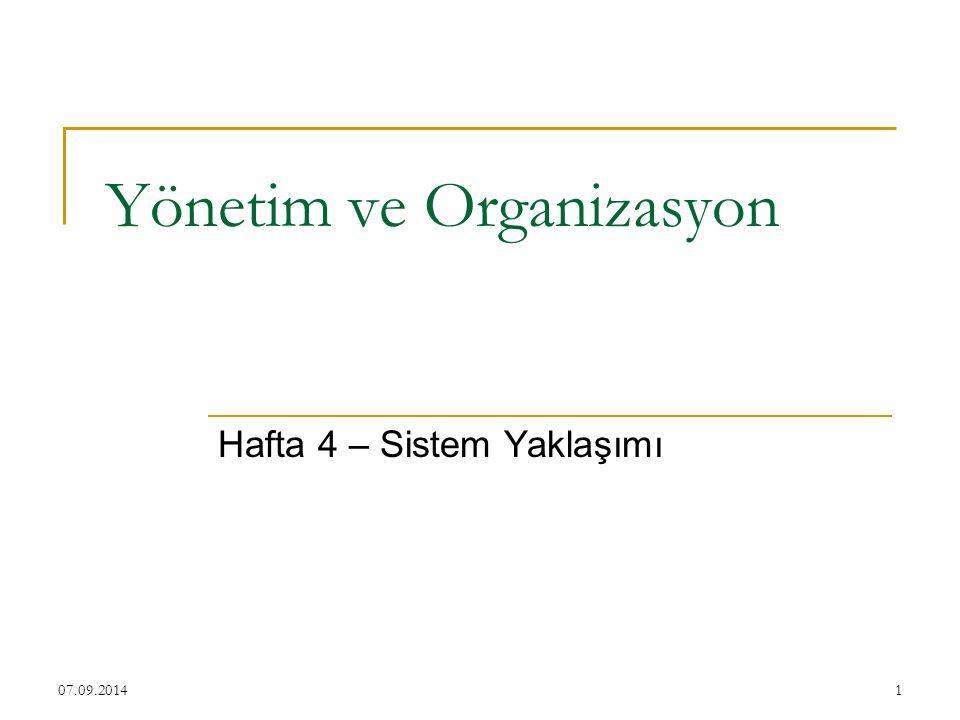 1 Yönetim ve Organizasyon Hafta 4 – Sistem Yaklaşımı 07.09.2014