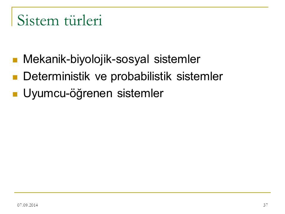 37 Sistem türleri Mekanik-biyolojik-sosyal sistemler Deterministik ve probabilistik sistemler Uyumcu-öğrenen sistemler 07.09.2014