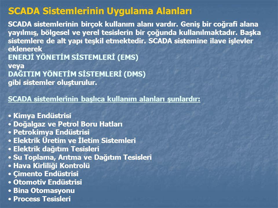 SCADA Sistemlerinin Uygulama Alanları SCADA sistemlerinin birçok kullanım alanı vardır. Geniş bir coğrafi alana yayılmış, bölgesel ve yerel tesislerin