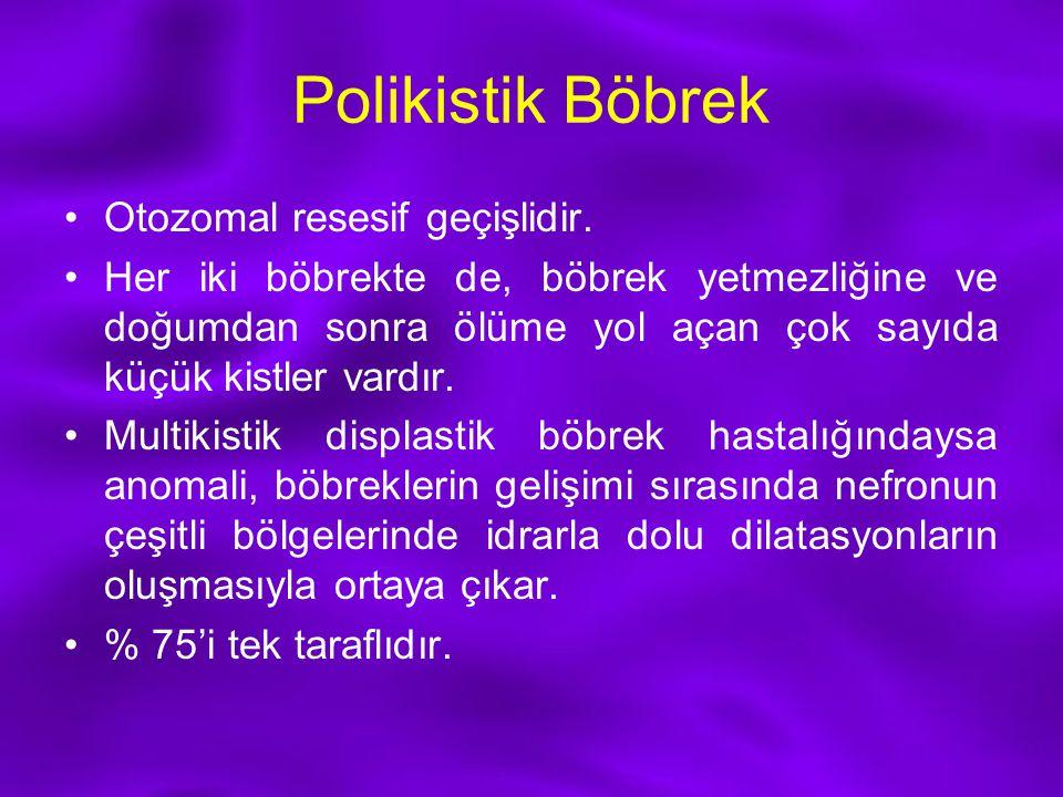 Polikistik Böbrek Otozomal resesif geçişlidir. Her iki böbrekte de, böbrek yetmezliğine ve doğumdan sonra ölüme yol açan çok sayıda küçük kistler vard