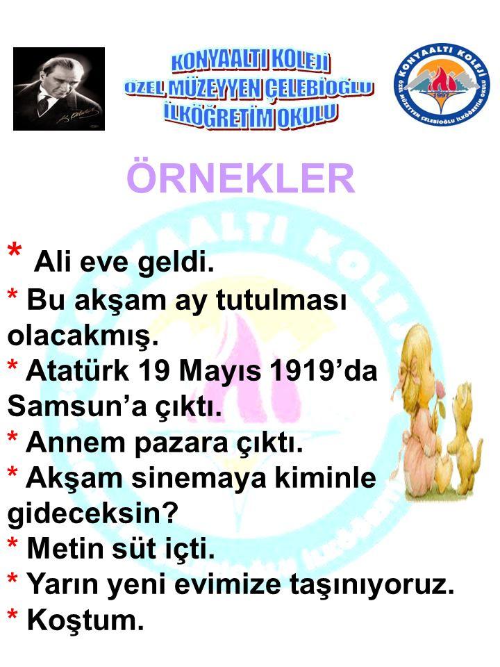 * Ali eve geldi. * Bu akşam ay tutulması olacakmış. * Atatürk 19 Mayıs 1919'da Samsun'a çıktı. * Annem pazara çıktı. * Akşam sinemaya kiminle gideceks