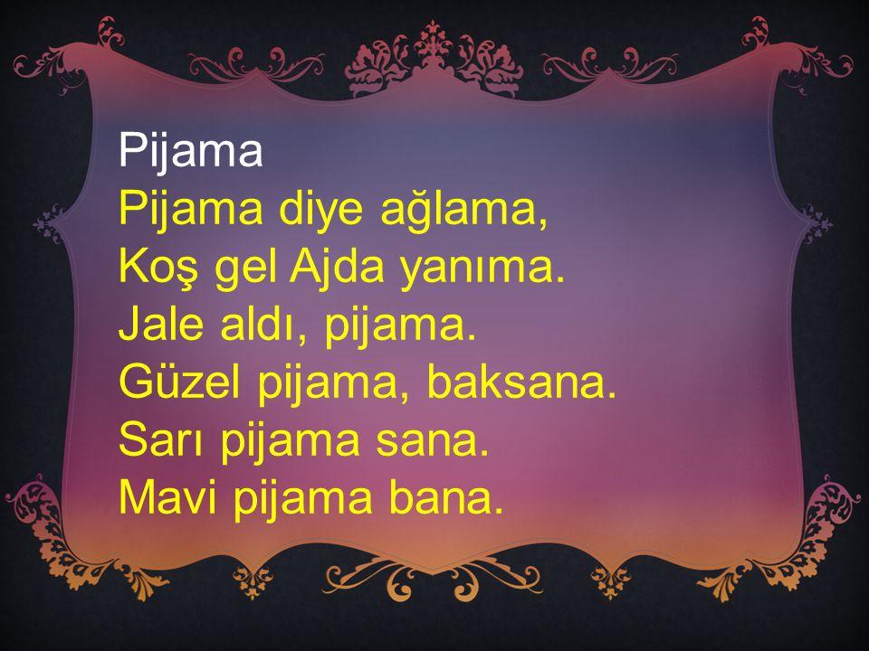 Pijama Pijama diye ağlama, Koş gel Ajda yanıma. Jale aldı, pijama. Güzel pijama, baksana. Sarı pijama sana. Mavi pijama bana.