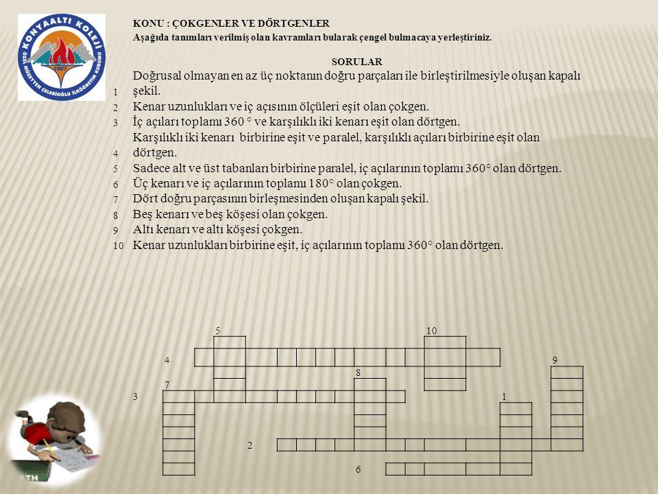 KONU : ÇOKGENLER VE DÖRTGENLER Aşağıda tanımları verilmiş olan kavramları bularak çengel bulmacaya yerleştiriniz.