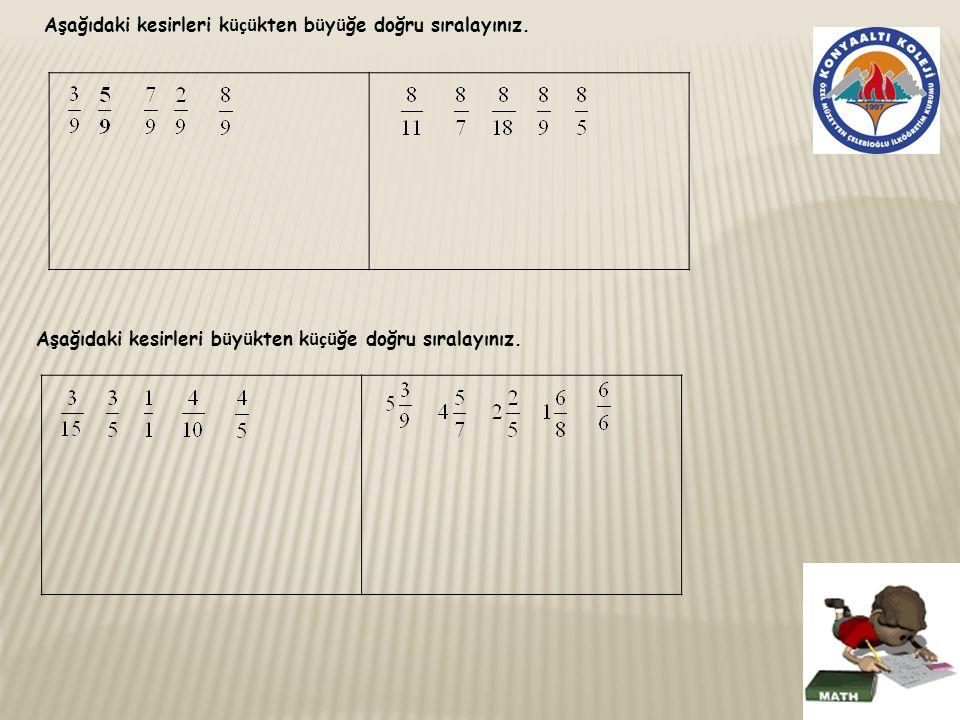 Aşağıdaki kesirleri k üçü kten b ü y ü ğe doğru sıralayınız.