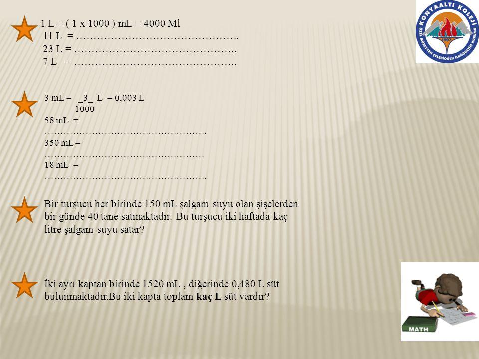 1 L = ( 1 x 1000 ) mL = 4000 Ml 11 L = ………………………………………..