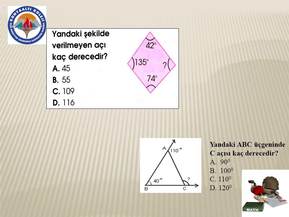 - Yandaki ABC üçgeninde C açısı kaç derecedir? A. 90 0 B. 100 0 C. 110 0 D. 120 0