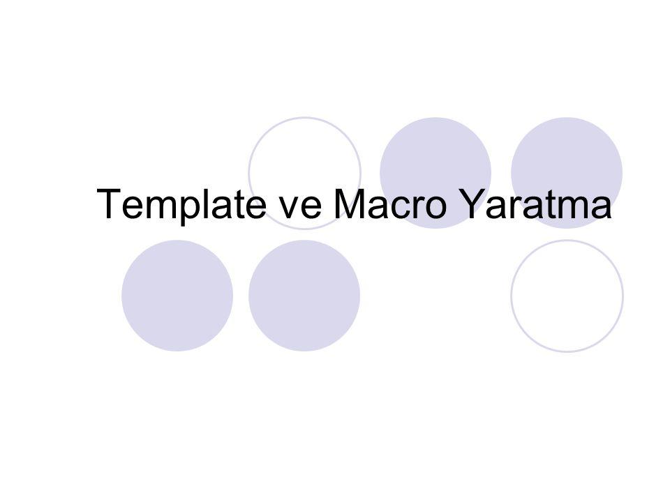 Template ve Macro Yaratma