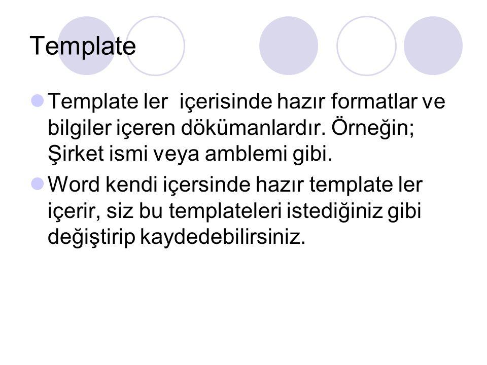 Template Template ler içerisinde hazır formatlar ve bilgiler içeren dökümanlardır. Örneğin; Şirket ismi veya amblemi gibi. Word kendi içersinde hazır