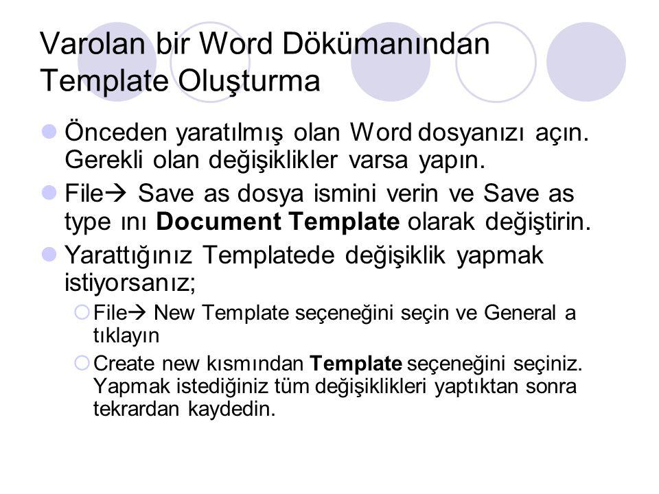 Varolan bir Word Dökümanından Template Oluşturma Önceden yaratılmış olan Word dosyanızı açın. Gerekli olan değişiklikler varsa yapın. File  Save as d