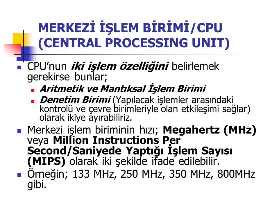 MERKEZİ İŞLEM BİRİMİ/CPU (CENTRAL PROCESSING UNIT) CPU'nun iki işlem özelliğini belirlemek gerekirse bunlar; Aritmetik ve Mantıksal İşlem Birimi Denet