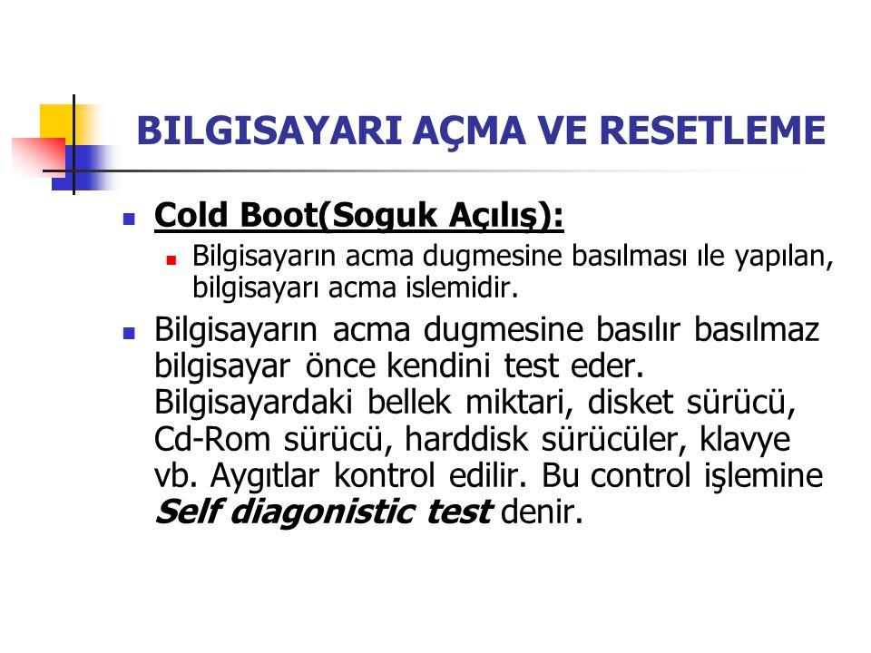 BILGISAYARI AÇMA VE RESETLEME Cold Boot(Soguk Açılış): Bilgisayarın acma dugmesine basılması ıle yapılan, bilgisayarı acma islemidir. Bilgisayarın acm