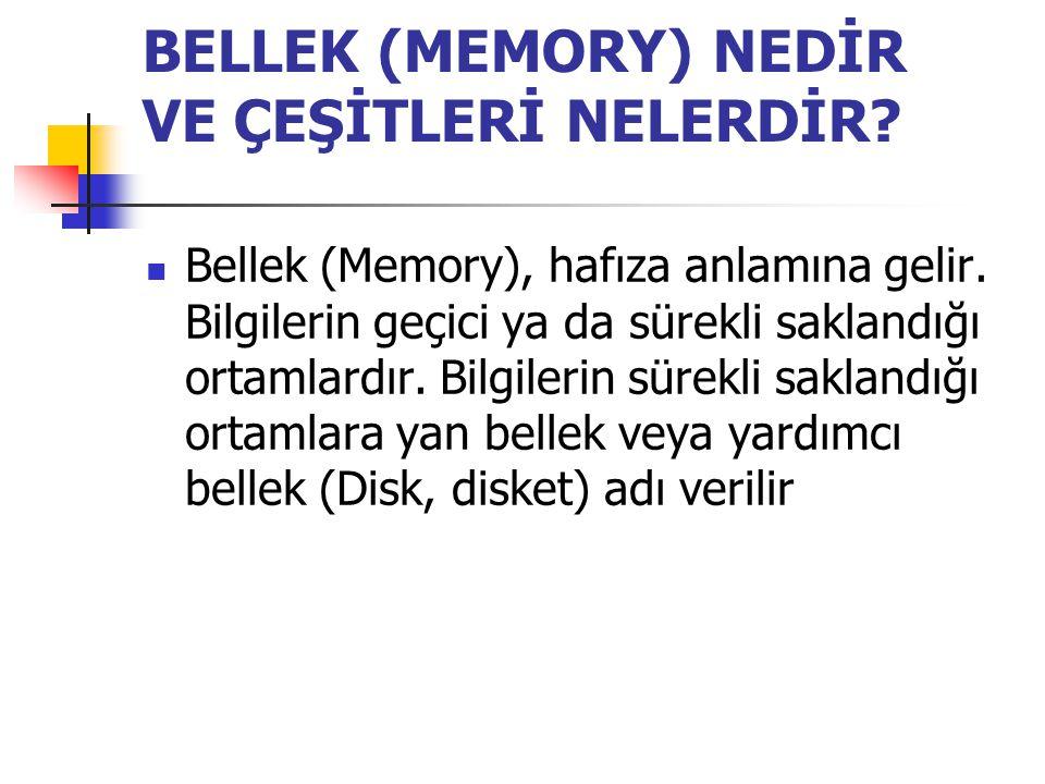 BELLEK (MEMORY) NEDİR VE ÇEŞİTLERİ NELERDİR? Bellek (Memory), hafıza anlamına gelir. Bilgilerin geçici ya da sürekli saklandığı ortamlardır. Bilgileri
