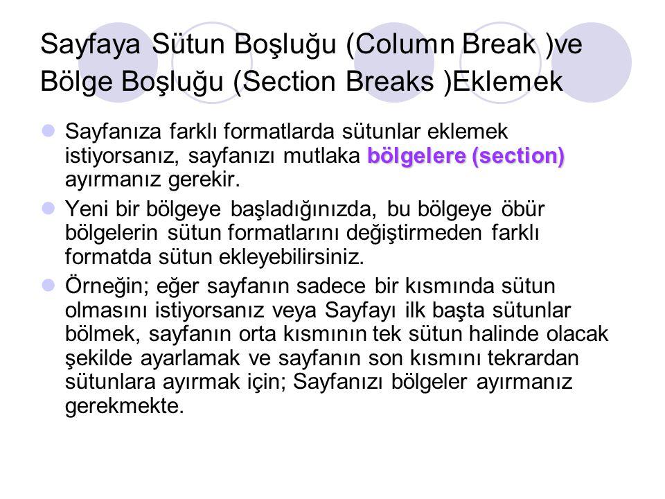 Sayfaya Sütun Boşluğu (Column Break )ve Bölge Boşluğu (Section Breaks )Eklemek bölgelere (section) Sayfanıza farklı formatlarda sütunlar eklemek istiy