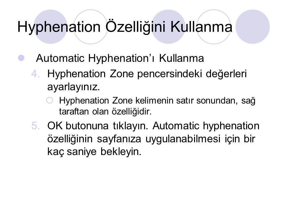 Automatic Hyphenation'ı Kullanma 4.Hyphenation Zone pencersindeki değerleri ayarlayınız.  Hyphenation Zone kelimenin satır sonundan, sağ taraftan ola