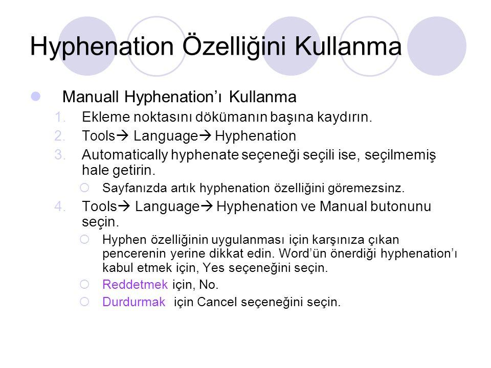 Manuall Hyphenation'ı Kullanma 1.Ekleme noktasını dökümanın başına kaydırın. 2.Tools  Language  Hyphenation 3.Automatically hyphenate seçeneği seçil