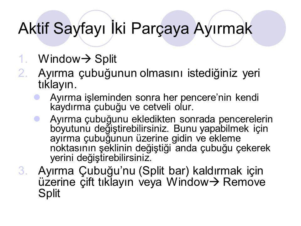 Aktif Sayfayı İki Parçaya Ayırmak 1.Window  Split 2.Ayırma çubuğunun olmasını istediğiniz yeri tıklayın. Ayırma işleminden sonra her pencere'nin kend