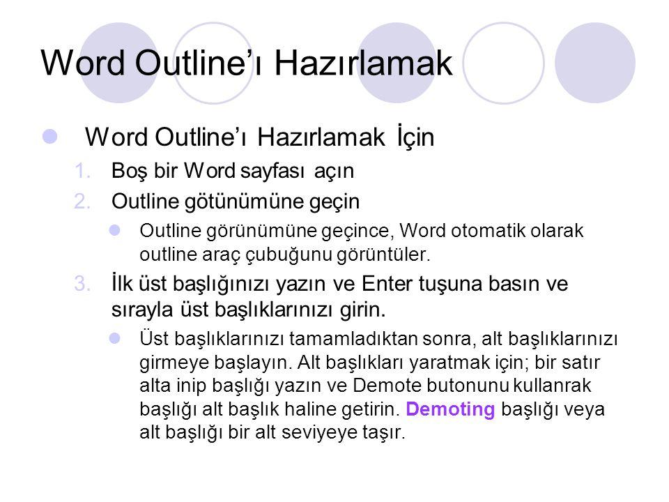 Word Outline'ı Hazırlamak Word Outline'ı Hazırlamak İçin 1.Boş bir Word sayfası açın 2.Outline götünümüne geçin Outline görünümüne geçince, Word otoma