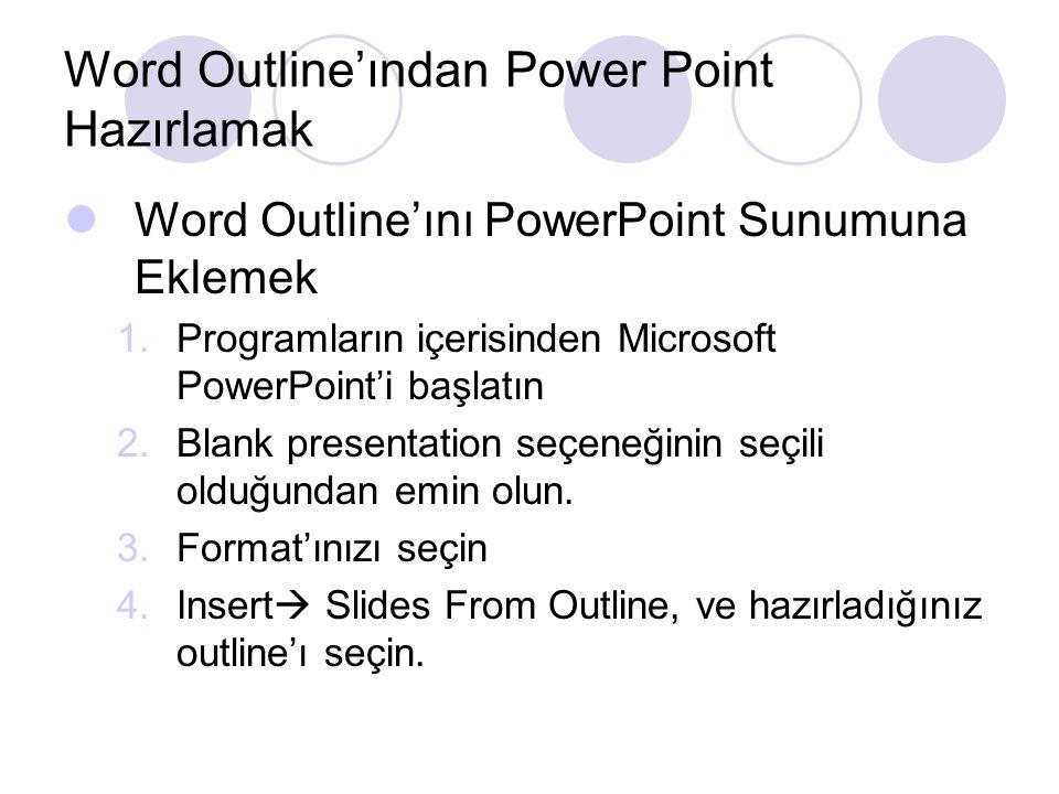 Word Outline'ından Power Point Hazırlamak Word Outline'ını PowerPoint Sunumuna Eklemek 1.Programların içerisinden Microsoft PowerPoint'i başlatın 2.Bl
