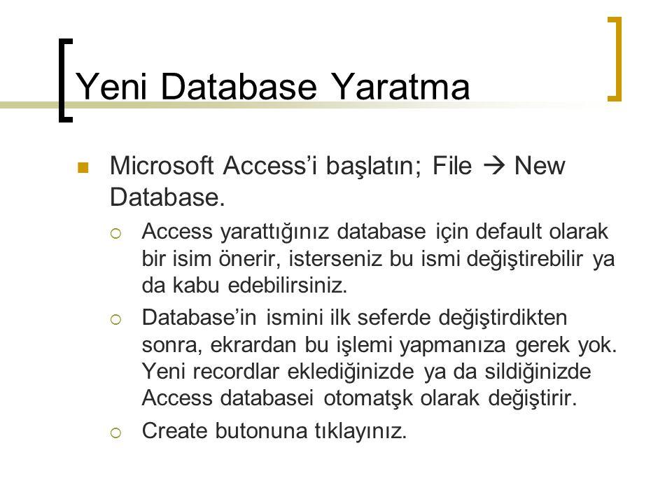 Yeni Database Yaratma Microsoft Access'i başlatın; File  New Database.