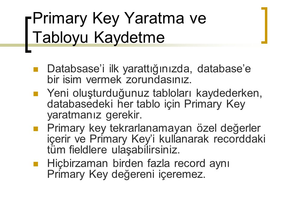 Primary Key Yaratma ve Tabloyu Kaydetme Databsase'i ilk yarattığınızda, database'e bir isim vermek zorundasınız.