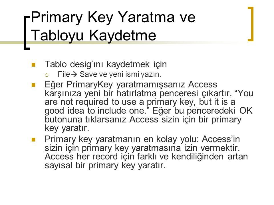 Primary Key Yaratma ve Tabloyu Kaydetme Tablo desig'ını kaydetmek için  File  Save ve yeni ismi yazın.
