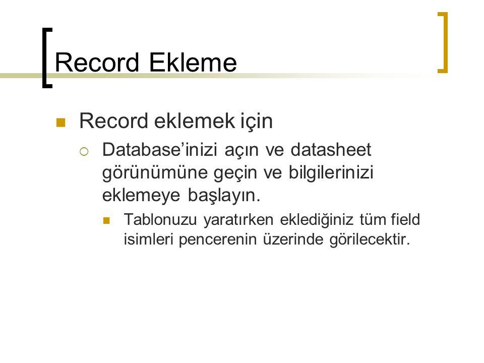 Record Ekleme Record eklemek için  Database'inizi açın ve datasheet görünümüne geçin ve bilgilerinizi eklemeye başlayın.