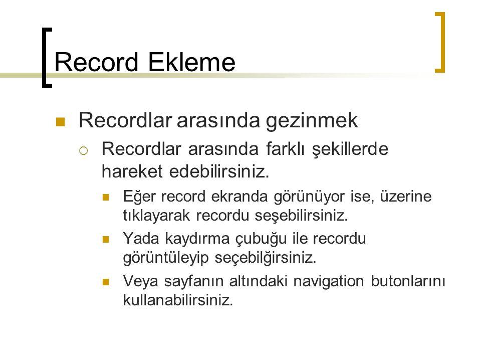 Record Ekleme Recordlar arasında gezinmek  Recordlar arasında farklı şekillerde hareket edebilirsiniz.