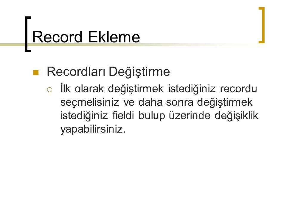 Record Ekleme Recordları Değiştirme  İlk olarak değiştirmek istediğiniz recordu seçmelisiniz ve daha sonra değiştirmek istediğiniz fieldi bulup üzerinde değişiklik yapabilirsiniz.