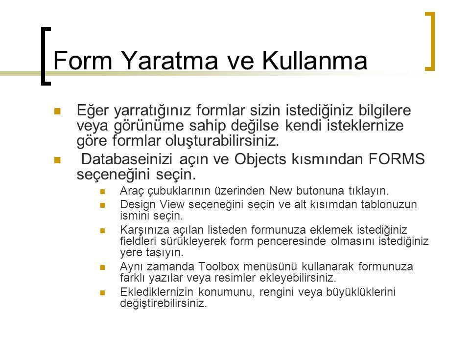 Form Yaratma ve Kullanma Eğer yarratığınız formlar sizin istediğiniz bilgilere veya görünüme sahip değilse kendi isteklernize göre formlar oluşturabilirsiniz.