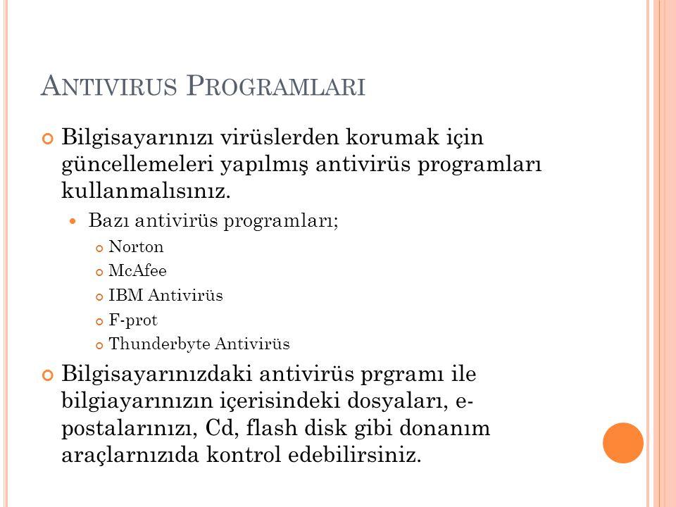 A NTIVIRUS P ROGRAMLARI Bilgisayarınızı virüslerden korumak için güncellemeleri yapılmış antivirüs programları kullanmalısınız. Bazı antivirüs program