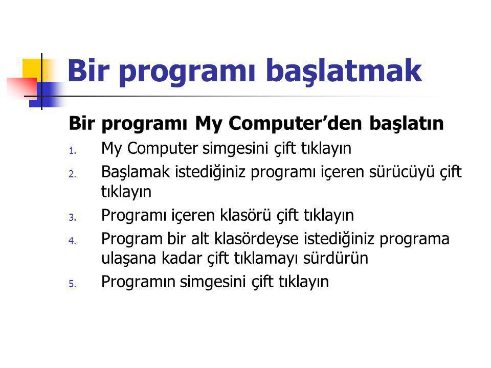 Bir programı başlatmak Bir programı My Computer'den başlatın 1.