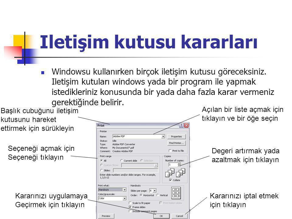 Iletişim kutusu kararları Windowsu kullanırken birçok iletişim kutusu göreceksiniz.