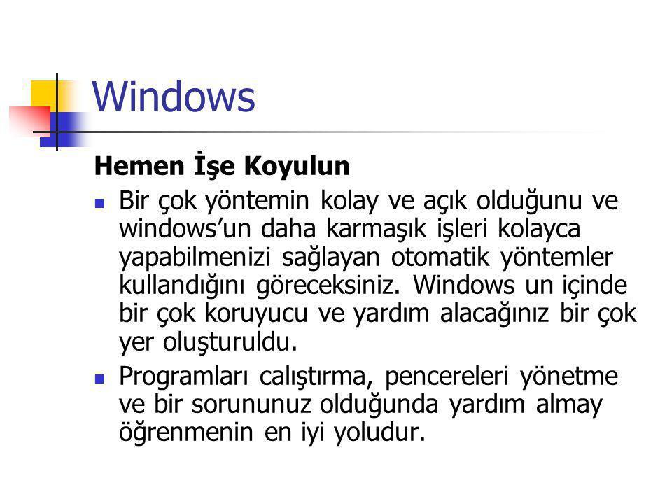 Windows Hemen İşe Koyulun Bir çok yöntemin kolay ve açık olduğunu ve windows'un daha karmaşık işleri kolayca yapabilmenizi sağlayan otomatik yöntemler kullandığını göreceksiniz.
