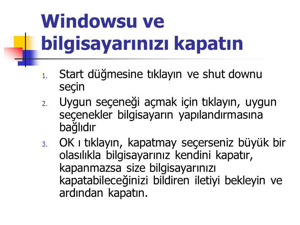 Windowsu ve bilgisayarınızı kapatın 1. Start düğmesine tıklayın ve shut downu seçin 2.