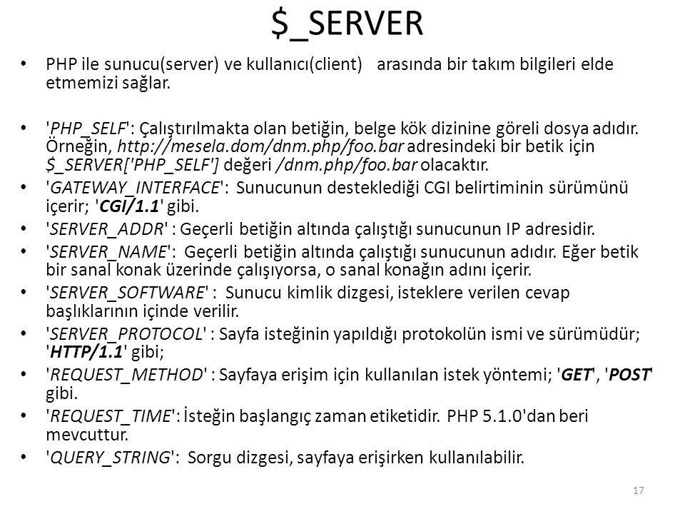 $_SERVER PHP ile sunucu(server) ve kullanıcı(client) arasında bir takım bilgileri elde etmemizi sağlar. 'PHP_SELF': Çalıştırılmakta olan betiğin, belg