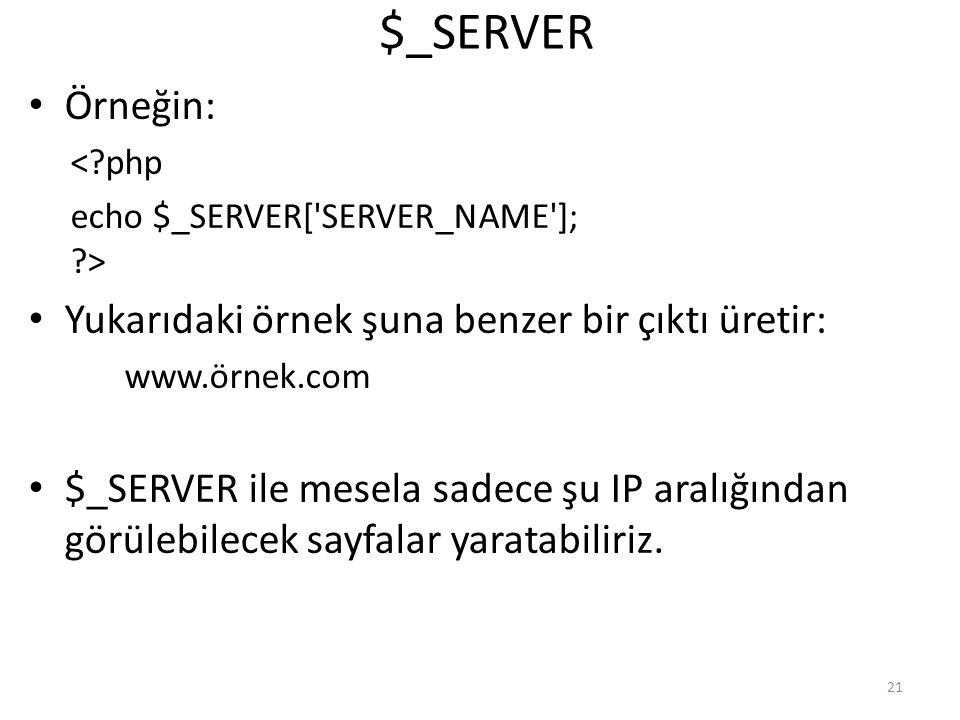 $_SERVER Örneğin: <?php echo $_SERVER['SERVER_NAME']; ?> Yukarıdaki örnek şuna benzer bir çıktı üretir: www.örnek.com $_SERVER ile mesela sadece şu IP