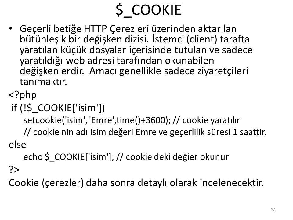 $_COOKIE Geçerli betiğe HTTP Çerezleri üzerinden aktarılan bütünleşik bir değişken dizisi. İstemci (client) tarafta yaratılan küçük dosyalar içerisind