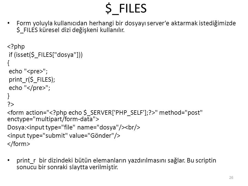 $_FILES Form yoluyla kullanıcıdan herhangi bir dosyayı server'e aktarmak istediğimizde $_FILES küresel dizi değişkeni kullanılır. <?php if (isset($_FI