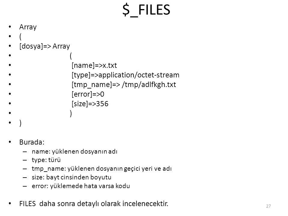 $_FILES Array ( [dosya]=> Array ( [name]=>x.txt [type]=>application/octet-stream [tmp_name]=> /tmp/adlfkgh.txt [error]=>0 [size]=>356 ) Burada: – name