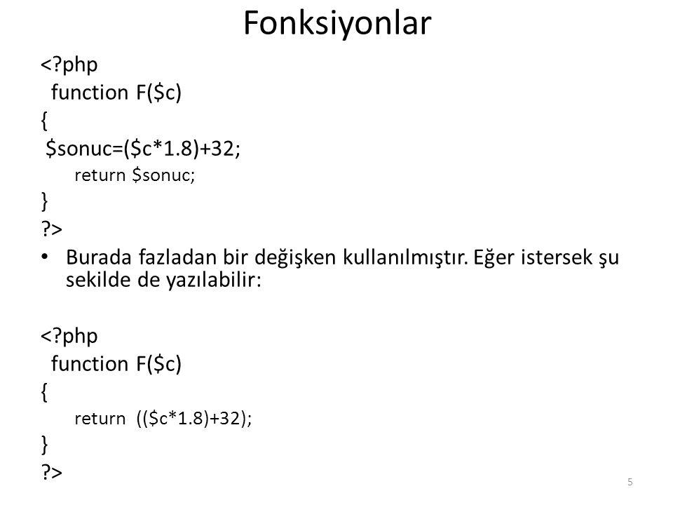 Fonksiyonlar <?php function F($c) { $sonuc=($c*1.8)+32; return $sonuc; } ?> Burada fazladan bir değişken kullanılmıştır. Eğer istersek şu sekilde de y