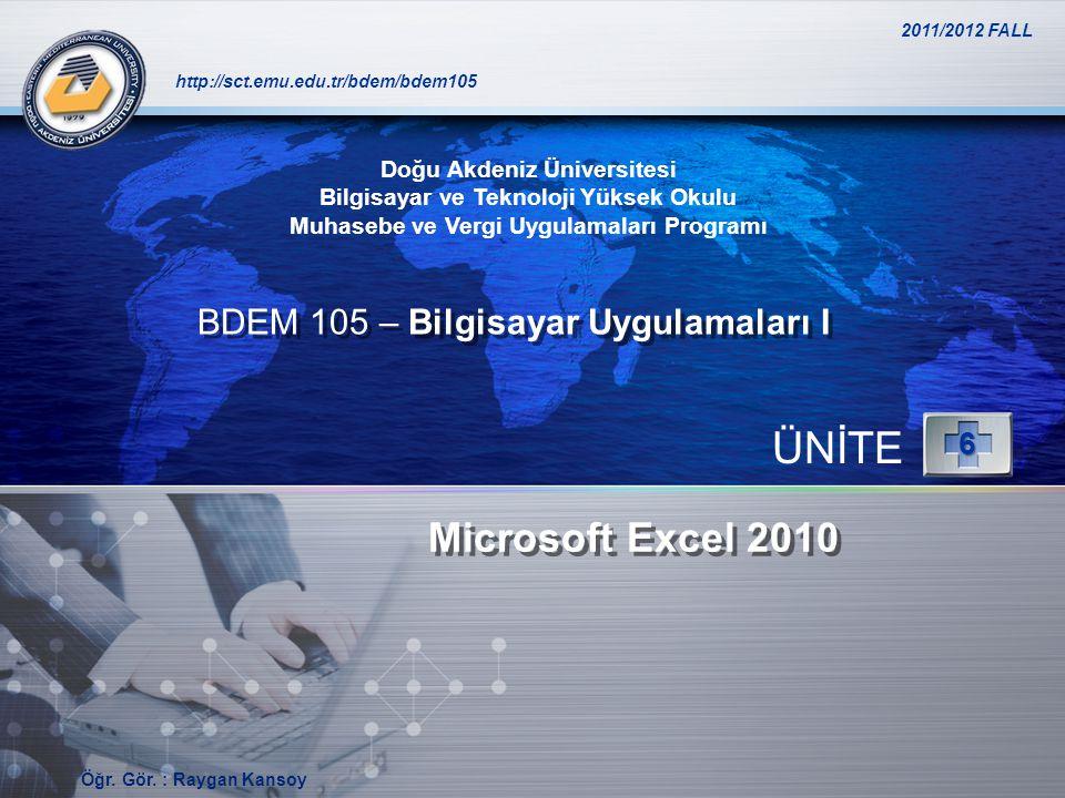 LOGO http://sct.emu.edu.tr/bdem/bdem105 Microsoft Excel 2010 ÜNİTE6 Doğu Akdeniz Üniversitesi Bilgisayar ve Teknoloji Yüksek Okulu Muhasebe ve Vergi U