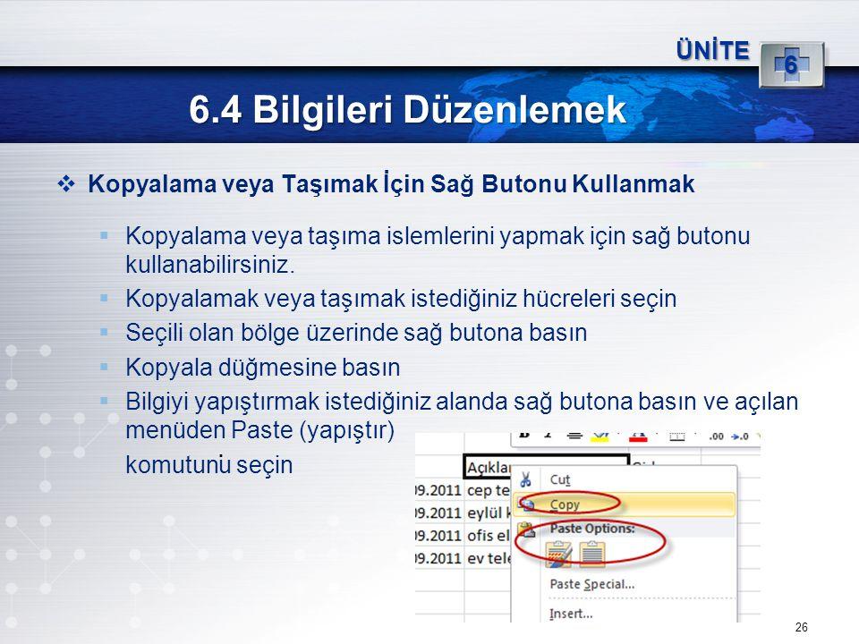 26 6.4 Bilgileri Düzenlemek ÜNİTE 6  Kopyalama veya Taşımak İçin Sağ Butonu Kullanmak  Kopyalama veya taşıma islemlerini yapmak için sağ butonu kull